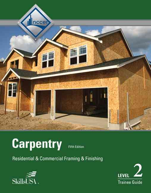 Carpentry Framing & Finish Level 2 Trainee Guide By Nccer, -