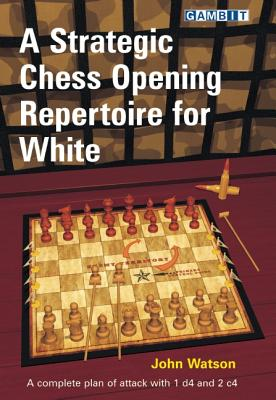 A Strategic Chess Opening Repertoire for White By Watson, John